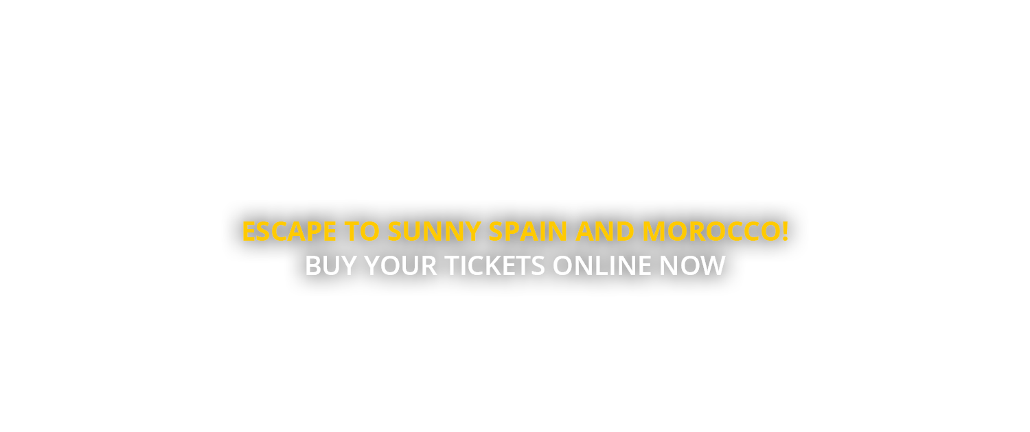 Escape to sunny Spain and Morocco! Buy your tickets online now.