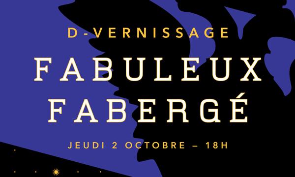 D-Vernissage Fabuleux Fabergé - Cercle des Jeunes Philanthropes